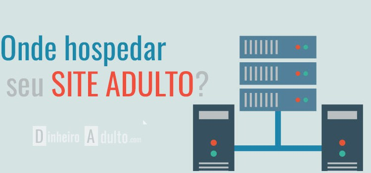 onde hospedar servidor sites adulto